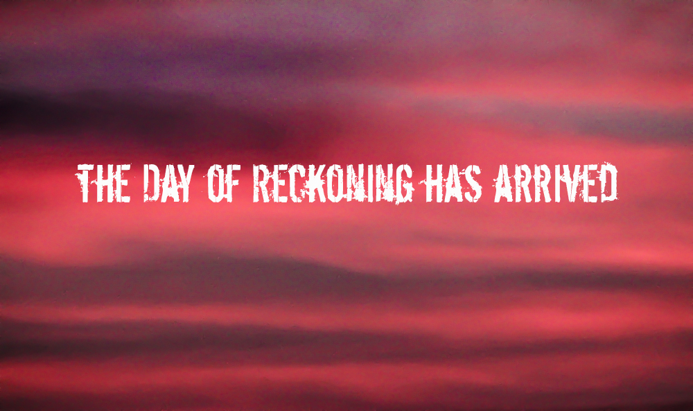 The Day of Reckoning is here what do I do first?
