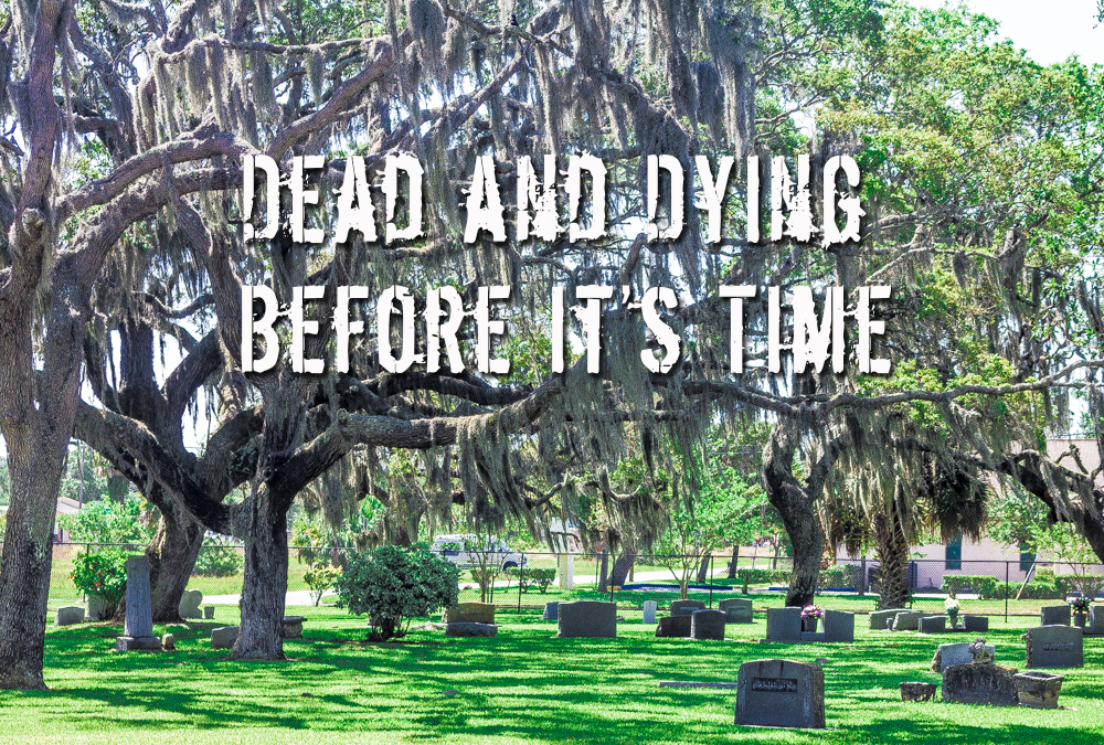 Dead and Dying Before it's Time