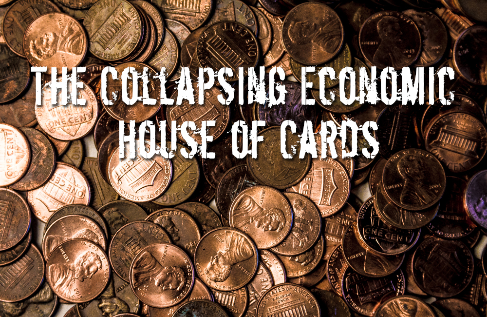 The Collapsing Economic House of Cards