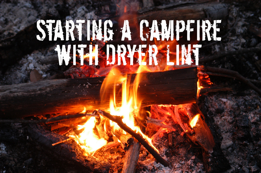 Survival Tip of the Week 2 – Using Dryer Lint as Tinder in Starting a Campfire