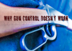 Top 2 Reasons Why Gun Control Doesn't Work