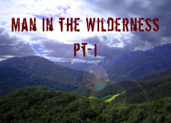 Man in in the Wilderness – Pt-1