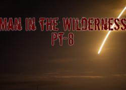 Man in the Wilderness – Pt-8