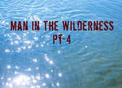 Man in the Wilderness – Pt-4
