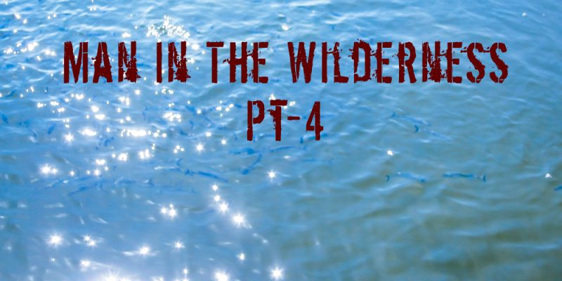 Man in the Wilderness – Pt-4