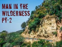 Man in the Wilderness – Pt-2